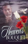 Heaven's Bouquet: Planted and Picked by God - Anthony Smith