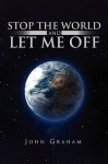 Stop the World and Let Me Off - John Graham