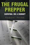 The Frugal Prepper: Survival on a Budget - Robert Paine