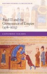 Basil II and the Governance of Empire (976-1025) - Catherine Holmes