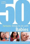 50 Fantastic Things to Do with Babies. Sally and Phill Featherstone - Sally Featherstone
