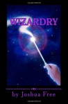 Wizardry: The Magick, Witchcraft & Ceremonial Arts of Merlyn Stone - James R. Thomas, Joshua Free, Myrddin Wolfe