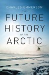 The Future History of the Arctic - Charles Emmerson