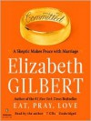 Committed: A Skeptic Makes Peace with Marriage (MP3 Book) - Elizabeth Gilbert