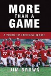 More Than a Game: A Vehicle for Child Development - Jim Brown