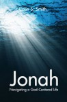 Jonah: Navigating a God-Centered Life - Colin S. Smith