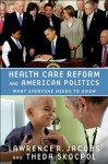 Health Care Reform and American Politics: What Everyone Needs to Know - Lawrence R. Jacobs, Theda Skocpol