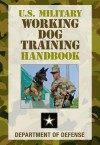 U.S. Military Working Dog Training Handbook - United States Department of Defense