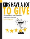 Kids Have a Lot to Give: How Congregations Can Nurture Habits of Giving and Serving for the Common Good - Eugene C. Roehlkepartain