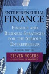 Entrepreneurial Finance: Finance and Business Strategies for the Serious Entrepreneur - Steven Rogers