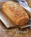 Making Fresh Bread: Create Fresh Bread in Your Home With Perfect Results - Linda Doeser, Günter Beer