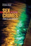 Sex Crimes: Patterns and Behavior - Stephen T. Holmes, Ronald M. Holmes