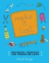Make It Last: Prolonging + Preserving the Things We Love (DIY) - Raleigh Briggs