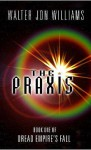 The Praxis (Dread Empire's Fall) - Walter Jon Williams