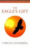 The Eagle's Gift - Carlos Castaneda, Carlos Castenada
