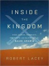 Inside the Kingdom: Kings, Clerics, Modernists, Terrorists, and the Struggle for Saudi Arabia (MP3 Book) - Robert Lacey, Stephen Hoye