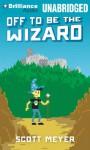 Off to Be the Wizard - Scott Meyer, Luke Daniels