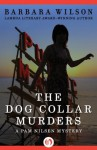 The Dog Collar Murders (The Pam Nilsen Mysteries) - Barbara Wilson