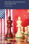 Asia-Pacific Security Dynamics in the Obama Era: A New World Emerging - S Mahmud Ali
