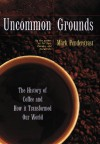 Uncommon Grounds : The History of Coffee and How It Transformed Our World - Mark Pendergrast