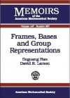 Frames, Bases, and Group Representations - Deguang Han, David R. Larson