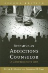 Becoming An Addictions Counselor: A Comprehensive Text - Peter L. Myers