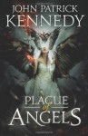 Plague of Angels  - John Patrick Kennedy
