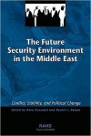 The Future Security Environment in the Middle East: Conflict, Stability, and Political Change - Nora Bensahel, Daniel Byman
