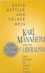 Karl Mannheim and the Crisis of Liberalism: The Secret of These New Times - David Kettler