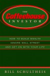 The Coffeehouse Investor: How to Build Wealth, Ignore Wall Street and Get on with Your Life - Bill Schultheis
