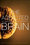 The Addicted Brain: Why We Abuse Drugs, Alcohol, and Nicotine - Michael Kuhar