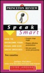 Princeton Review Speak Smart: How to Overcome Your Fears and Give Great Speeches (Living Language Series) - Princeton Review, Living Language, Eliza Foss