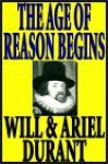 The Age Of Reason Begins Part 2 Of 2 - Will Durant, Ariel Durant, Alexander Adams