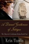 Discreet Gentleman Book Four: A Discreet Gentleman of Intrigue - Kris Tualla