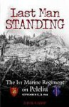 Last Man Standing: The 1st Marine Regiment on Peleliu, September 15-21, 1944 - Dick Camp