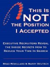This Is Not the Position I Accepted: Executive Recruiters Reveal the Inside Secrets How to Reduce Your Time in Search - Brad Remillard, Barry Deutsch