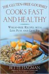 The Gluten-Free Gourmet Cooks Fast and Healthy: Wheat-Free and Gluten-Free with Less Fuss and Less Fat - Bette Hagman, Joseph A. Murray