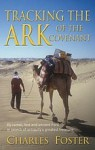 Tracking The Ark Of The Covenant: By Camel, Foot and Ancient Ford in Search of Antiquity's Greatest Treasure - Charles Foster