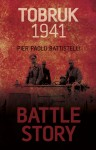 Battle Story: Tobruk 1941 - Pier Paolo Battistelli