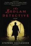 The Bedlam Detective: A Novel - Stephen Gallagher