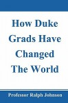 How Duke Grads Have Changed the World - Ralph Johnson