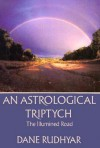 Astrological Tryptich: Gifts of the Spirit, the Illumined Road, the Way Through - Dane Rudhyar