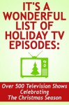 It's a Wonderful List of Holiday TV Episodes: Over 500 Television Shows Celebrating the Christmas Season - Noel King