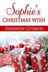 Sophie's Christmas Wish - Shannon Guymon