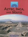 Aztec, Inca, and Maya - Robert Snedden