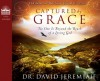 Captured by Grace (Library Edition): No One is Beyond the Reach of a Loving God - David Jeremiah, Wayne Shepherd