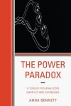 The Power Paradox: A Toolkit for Analyzing Conflict and Extremism - Anna Bennett