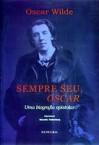 Sempre Seu, Oscar - Uma Biografia Epistolar - Oscar Wilde, Marcello Rollemberg
