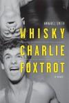 Whisky Charlie Foxtrot: A Novel - Annabel Smith