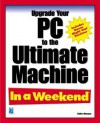 Upgrade Your PC to the Ultimate Machine in a Weekend - Faithe Wempen